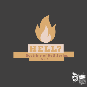 Doctrine of Hell Series: episode 1 - Hell?