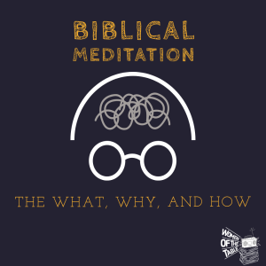 Biblical Meditation: The What, Why, and How