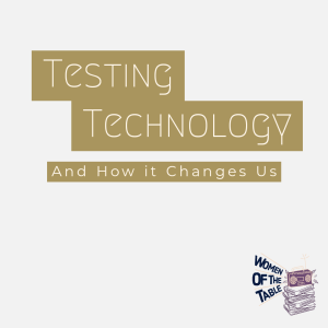 Testing Technology and How it Changes Us