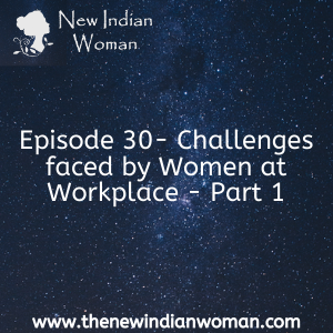 Challenges faced by Women at Workplace Part 1-   Episode 30