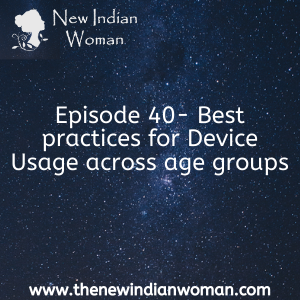 Best practices for Device Usage across age groups -   Episode 40