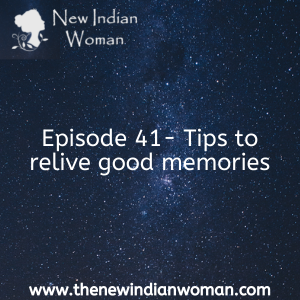 Tips to relive good memories -   Episode 41