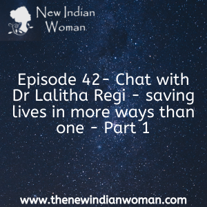 Chat with Dr Lalitha Regi - saving lives in more ways than one - Part 1 -   Episode 42