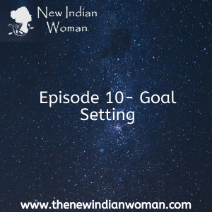 Goal Setting - Why, What and How - Episode 10