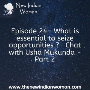 What is essential to seize opportunities - Chat with Usha Mukunda - Part 2 -  Episode 24
