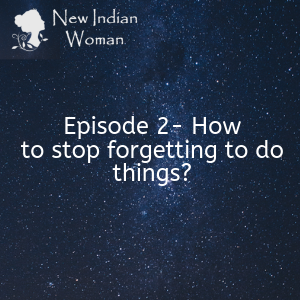 How to stop forgetting to do things  - Episode 2