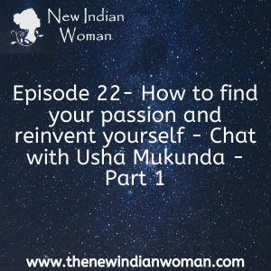 How to find your passion and reinvent yourself - Chat with Usha Mukunda - Part 1 -  Episode 22