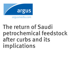 The return of Saudi petrochemical feedstock after curbs and its implications