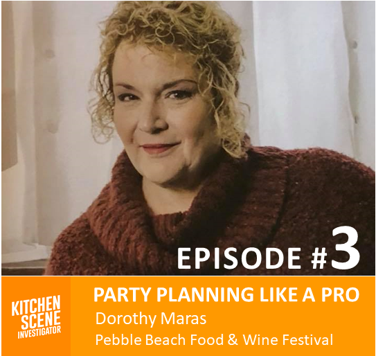 EPISODE #3 - Party Planning Like a Pro with Dorothy Maras of Pebble Beach Food and Wine Festival