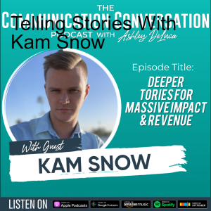 Deeper Stories for Massive Impact & Revenue with Kam Snow