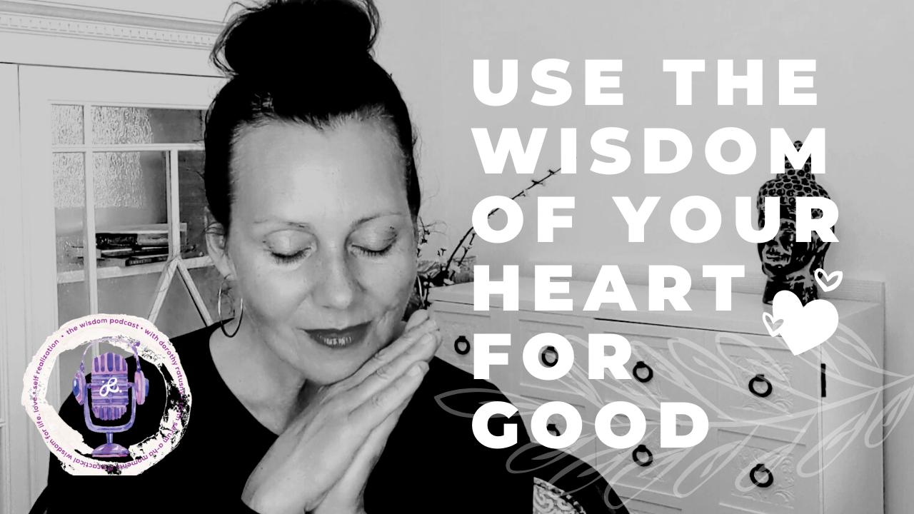 USE_THE_WISDOM_OF_YOUR_HEART_FOR_GOOD_-_The_WISDOM_podcast_S2_E37_-_with_dorothy_ratusny_2021-01-037wzri.png