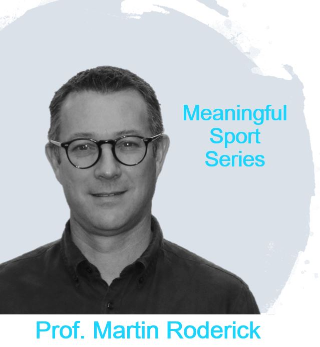 Negotiating Meanings of Work in Professional Sport (Pt1) – Prof. Martin Roderick – Meaningful Sport Series