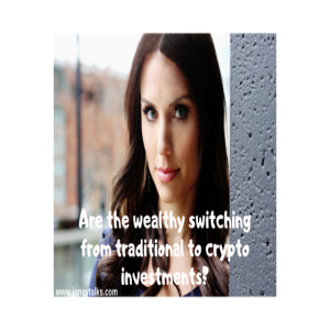 Are the wealthy switching from traditional to crypto investments?with Leanna