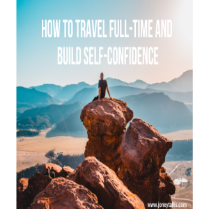 How to travel full-time and build self-confidence with Brad