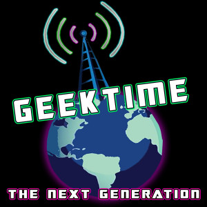 GeekTime The Next Generation: S1E1 - SDCC, Marvel Phase 4 & More!!!!