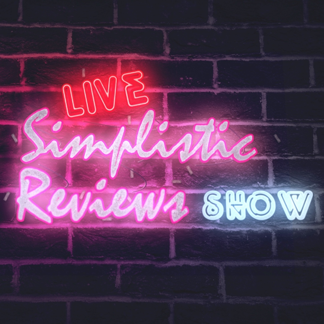 S1:E3 - Simplistic Reviews Show Live!