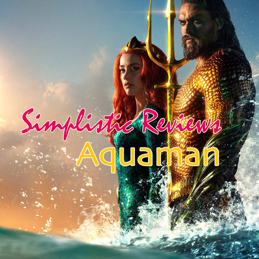 Simplistic Reviews: Aquaman