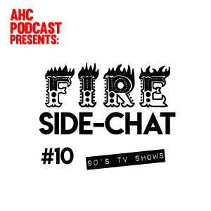 Fire Side-chat: (#10) 90's TV Shows
