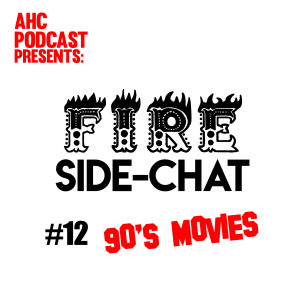Fire Side-chat: (#12) 90's Movies