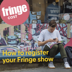 Ep 6: How to register a Fringe show