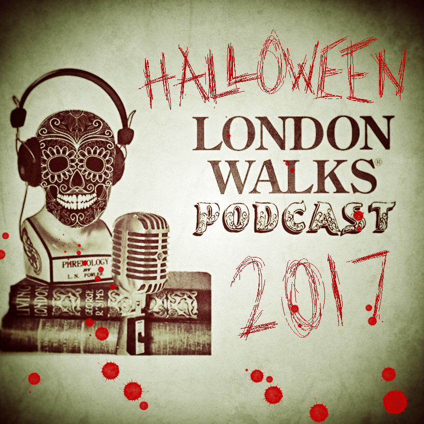 The London Walks Podcast No.45: Halloween Special 2017 Part One