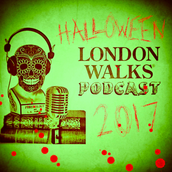 The London Walks Podcast No.47: Halloween Special 2017 Part Three
