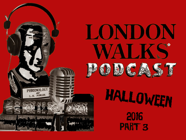 The London Walks Podcast No.41: Halloween London 2016 Part 3