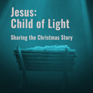 Jesus: Child of Light — A Re-telling of the Christmas Story