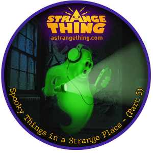 A Spooky Thing in a Strange Place - (Part 5)