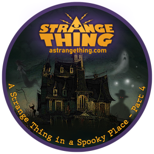 A Spooky Thing in a Strange Place - (Part 4)