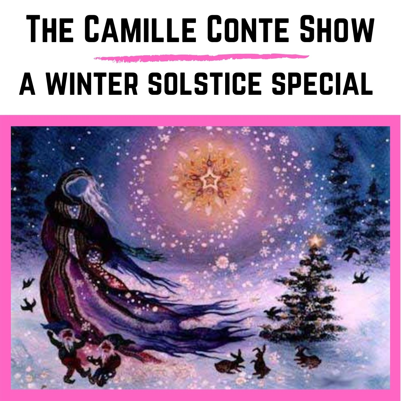 The Camille Conte Show Winter Solstice Special 2020