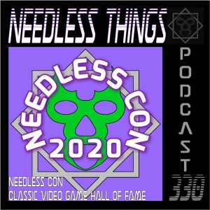 Needless Things Podcast 330 – Needless Con: Classic Video Game Hall of Fame 2020