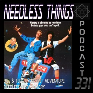 Needless Things Podcast 331 – Bill & Ted's Excellent Adventure Needless Commentary