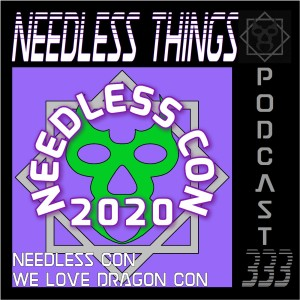 Needless Things Podcast 333: Needless Con - We Love Dragon Con