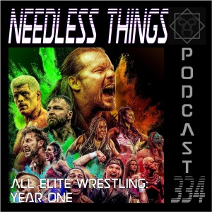 Needless Things Podcast 334: All Elite Wrestling Year One