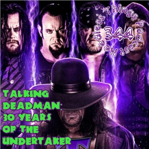 Needless Things Podcast 344: Talking Deadman – 30 Years of The Undertaker