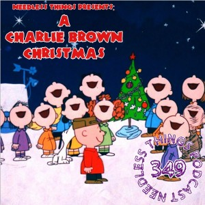 Needless Things Podcast 349: Needless Things Presents A Charlie Brown Christmas