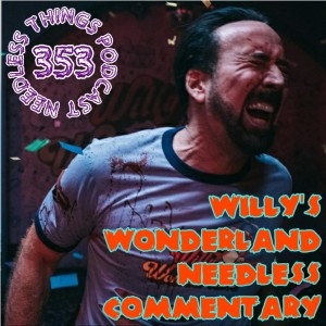 Needless Things Podcast 353: Willy's Wonderland Needless Commentary
