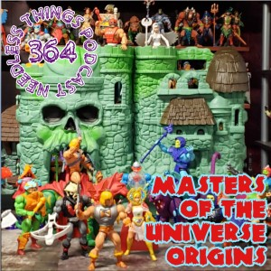 Needless Things Podcast 364: Masters of the Universe Origins
