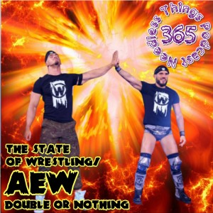 Needless Things Podcast 365: State of Wrestling/AEW Double or Nothing