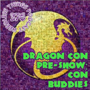 Needless Things Podcast 376: Dragon Con Pre-Show – Con Buddies