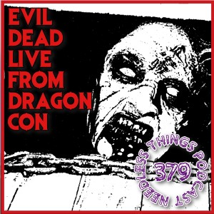 Needless Things Podcast 379: Evil Dead Live from Dragon Con