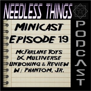 Needless Things Minicast 19 - McFarlane Toys DC Multiverse Unboxing & Review w/ Phantom, Jr.