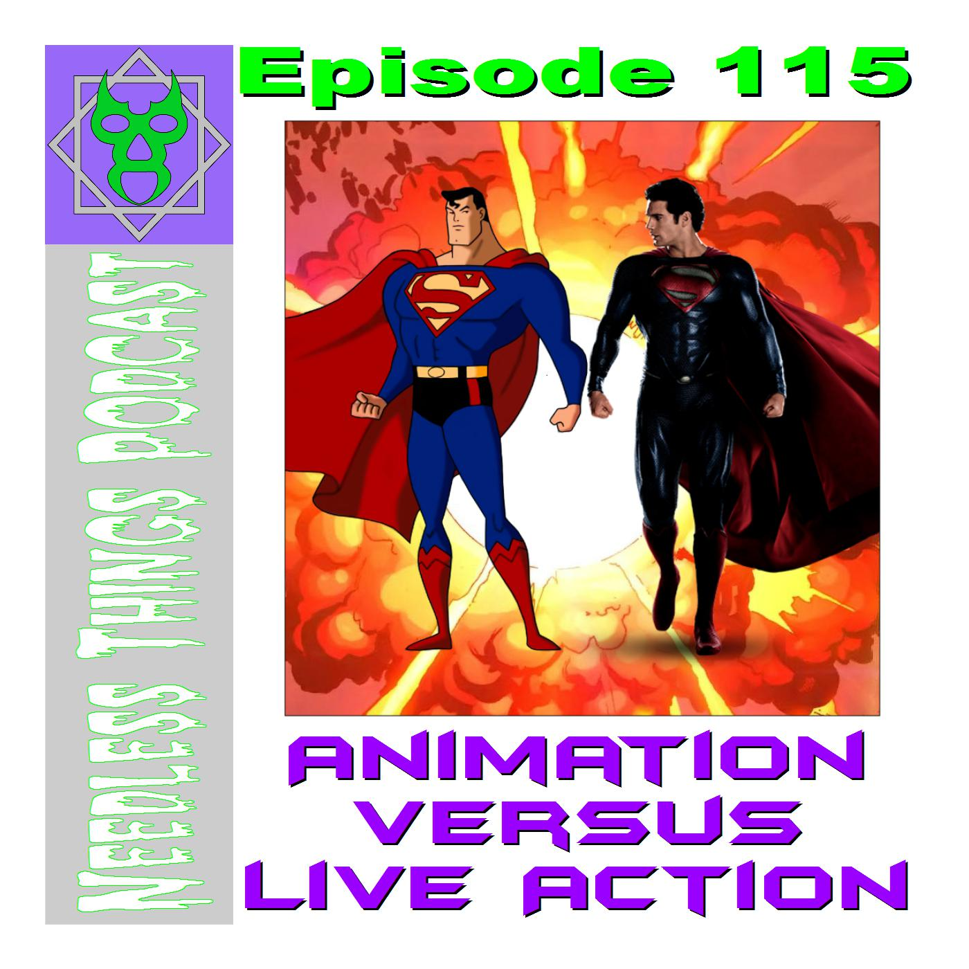 Needless Things Podcast 115 – Animation vs. Live Action