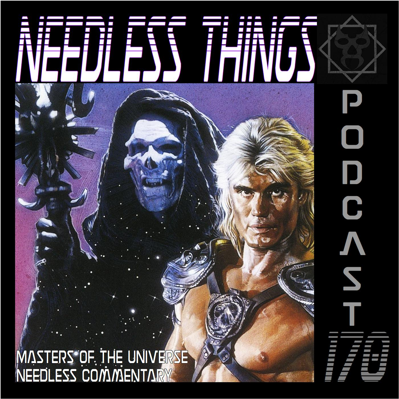 Needless Things Podcast 170 – Masters of the Universe Needless Commentary