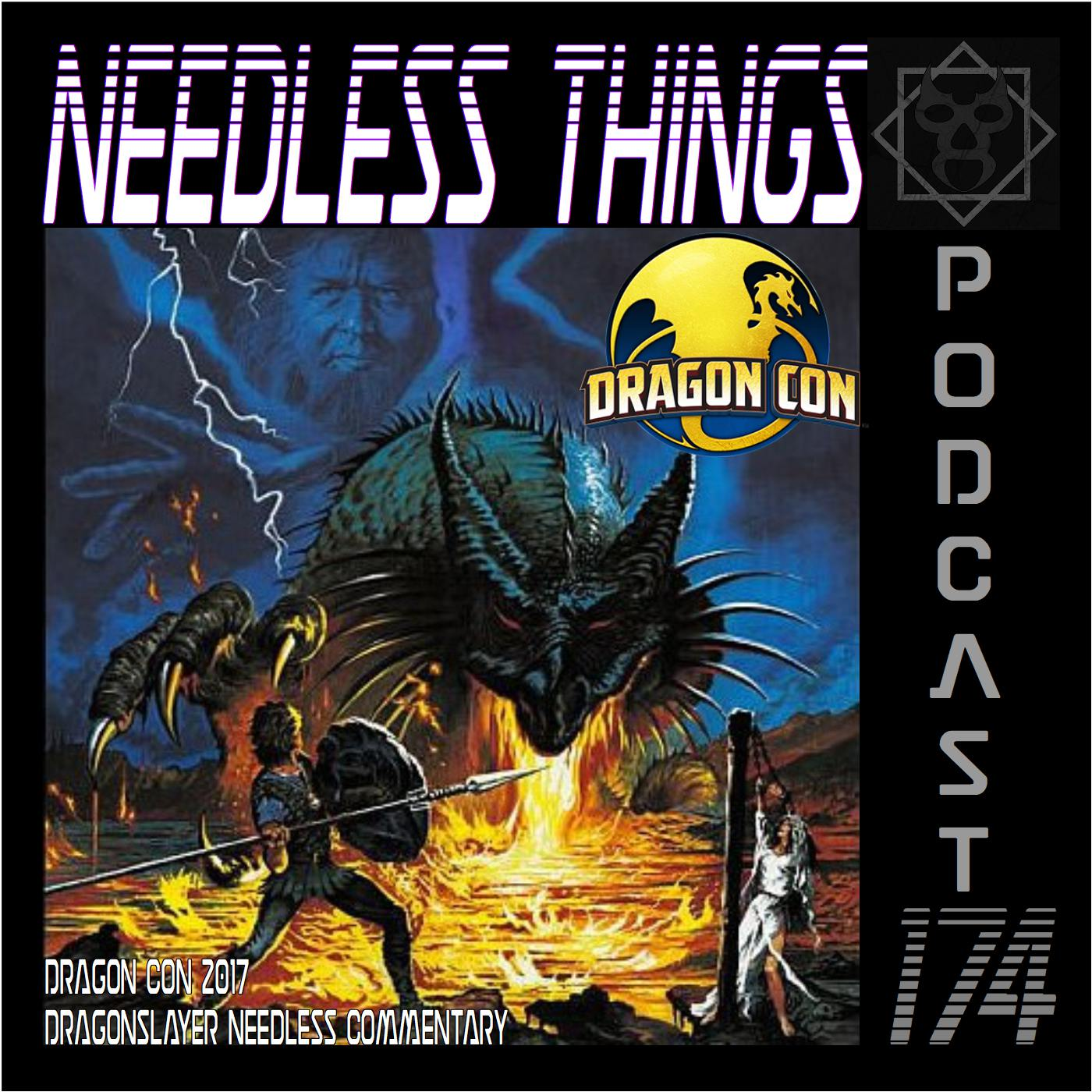 Needless Things Podcast 174 – Dragon Con 2017: Dragonslayer Needless Commentary