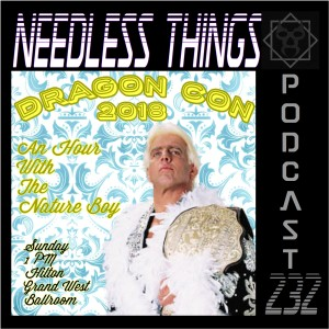 "Needless Things Podcast 232 – Dragon Con 2018: ""The Nature Boy"" Ric Flair"
