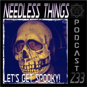 Needless Things Podcast 233 – Let's Get Spooky!