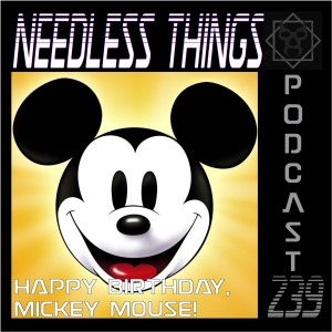 Needless Things Podcast 239 – Happy Birthday, Mickey Mouse!
