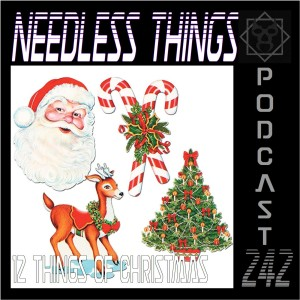 Needless Things Podcast 242 – 12 Things of Christmas
